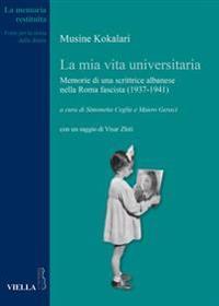 La MIA Vita Universitaria: Memorie Di Una Scrittrice Albanese Nella Roma Fascista (1937-1941)