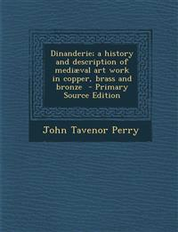 Dinanderie; a history and description of mediæval art work in copper, brass and bronze