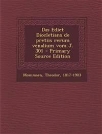 Das Edict Diocletians de Pretiis Rerum Venalium Vom J. 301 - Primary Source Edition