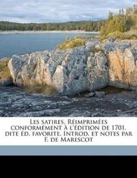Les Satires. R Imprim Es Conform Ment L' Dition de 1701, Dite D. Favorite. Introd. Et Notes Par F. de Marescot
