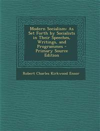 Modern Socialism: As Set Forth by Socialists in Their Speeches, Writings, and Programmes - Primary Source Edition