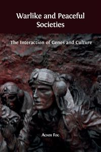 Warlike and Peaceful Societies: The Interaction of Genes and Culture