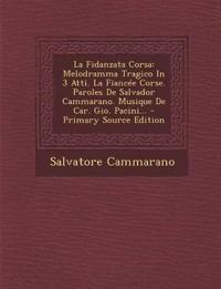 La Fidanzata Corsa: Melodramma Tragico in 3 Atti. La Fiancee Corse. Paroles de Salvador Cammarano. Musique de Car. Gio. Pacini... - Primar