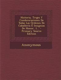 Historia, Trajes Y Condecoraciones De Todas Las Órdenes De Caballería É Insignias De Honor, 1...
