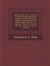 Coleccion de Leyes, Decretos y Otros Documentos Sobre Condecoraciones Militares, Medallas Conmemorativas, Moneda Metalica: &C., de Algunos Paises de a