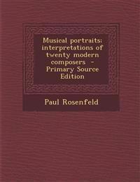 Musical portraits; interpretations of twenty modern composers
