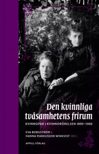 Den kvinnliga tvåsamhetens frirum. Kvinnopar i kvinnorörelsen 1890–1960