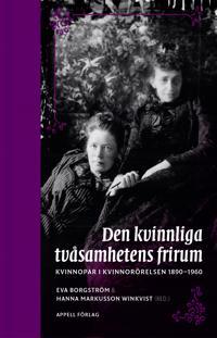 Tvåsamhetens frirum. Kvinnopar i kvinnorörelsen 1890–1960