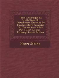 Table Analytique Et Synthétique Du Dictionnaire Raisonné De L'architecture Française Du Xie Au Xvie Siècle Par Viollet-Le-Duc - Primary Source Edition