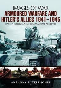 Armoured Warfare and Hitler's Allies 1941-1945
