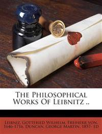 The Philosophical Works Of Leibnitz ..