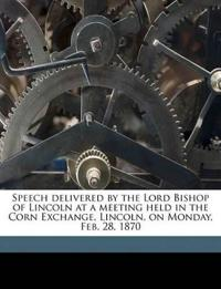 Speech delivered by the Lord Bishop of Lincoln at a meeting held in the Corn Exchange, Lincoln, on Monday, Feb. 28, 1870 Volume Talbot collection of B