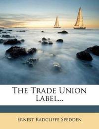 The Trade Union Label...