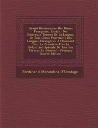 Grand Dictionnaire Des Rimes Françaises, Enrichi Des Nouveaux Termes De La Langue, De Tous Ceaux Provenant Des Langues Étrangères, Et Donnant Pour La