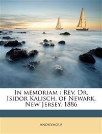 In memoriam : Rev. Dr. Isidor Kalisch, of Newark, New Jersey, 1886