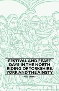 Festival And Feast Days In The North Riding Of Yorkshire, York And The Ainsty