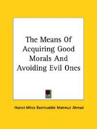 The Means of Acquiring Good Morals and Avoiding Evil Ones