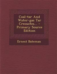 Coal-tar And Water-gas Tar Creosotes... - Primary Source Edition