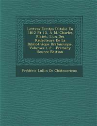 Lettres Ecrites D'Italie En 1812 Et 13, A M. Charles Pictet, L'Un Des Redacteurs de La Bibliotheque Britannique, Volumes 1-2 - Primary Source Edition