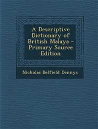 A Descriptive Dictionary of British Malaya - Primary Source Edition