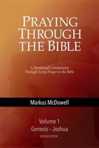 Praying Through the Bible, Vol 1 (Genesis-Joshua)