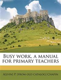 Busy work, a manual for primary teachers