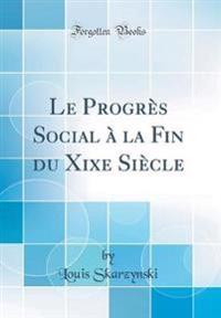 Le Progrès Social à la Fin du Xixe Siècle (Classic Reprint)