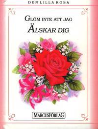 Den lilla rosa : glöm inte att jag älskar dig
