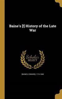 BAINES HIST OF THE LATE WAR