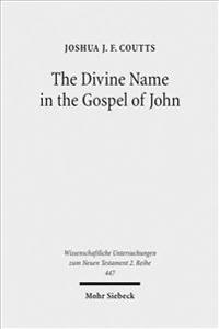 The Divine Name in the Gospel of John: Significance and Impetus