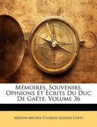 Mémoires, Souvenirs, Opinions Et Écrits Du Duc De Gaëte, Volume 36