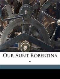 Our Aunt Robertina ..