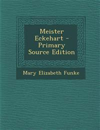 Meister Eckehart - Primary Source Edition