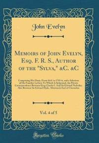 "Memoirs of John Evelyn, Esq. F. R. S., Author of the ""Sylva,"" &C. &C, Vol. 4 of 5"