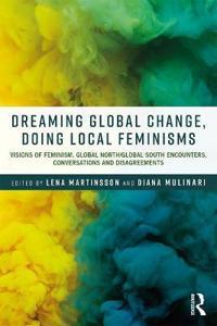 Dreaming Global Change, Doing Local Feminisms