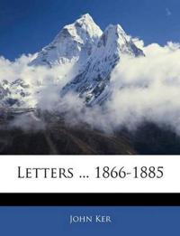 Letters ... 1866-1885