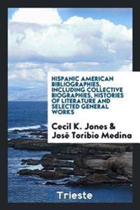 Hispanic American Bibliographies, Including Collective Biographies, Histories of Literature and Selected General Works