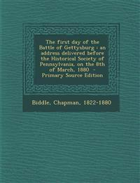 The First Day of the Battle of Gettysburg: An Address Delivered Before the Historical Society of Pennsylvania, on the 8th of March, 1880 - Primary Sou
