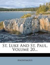 St. Luke And St. Paul, Volume 20...