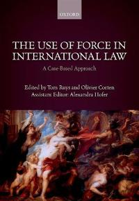 The Use of Force in International Law: A Case-Based Approach