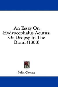 An Essay On Hydrocephalus Acutus: Or Dropsy In The Brain (1808)