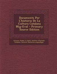 Documents Per L'Historia de La Cultura Catalana MIG-Eval - Primary Source Edition
