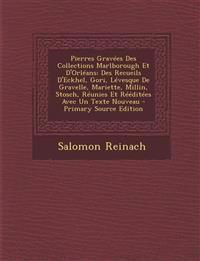 Pierres Gravees Des Collections Marlborough Et D'Orleans: Des Recueils D'Eckhel, Gori, Levesque de Gravelle, Mariette, Millin, Stosch, Reunies Et Reed