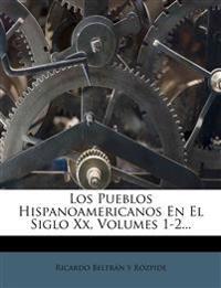 Los Pueblos Hispanoamericanos En El Siglo Xx, Volumes 1-2...