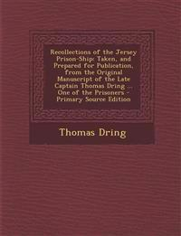 Recollections of the Jersey Prison-Ship: Taken, and Prepared for Publication, from the Original Manuscript of the Late Captain Thomas Dring ... One of