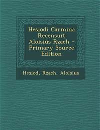 Hesiodi Carmina Recensuit Aloisius Rzach - Primary Source Edition