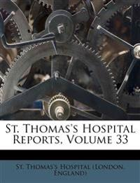 St. Thomas's Hospital Reports, Volume 33