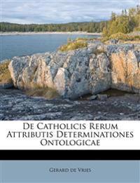 De Catholicis Rerum Attributis Determinationes Ontologicae