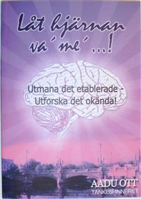 Låt hjärnan va´ me´...! : utmana det etablerade - urforska det okända