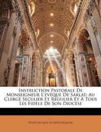 Instruction Pastorale De Monseigneur L'evêque De Sarlat: Au Clergé Seculier Et Regulier Et À Tous Les Fidèle De Son Diocèse
